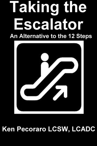Taking the Escalator: An Alternative to the 12 Steps  by  Kenneth Pecoraro