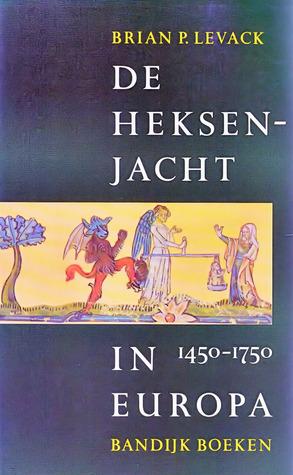 De heksenjacht in Europa 1450-1750  by  Brian P. Levack