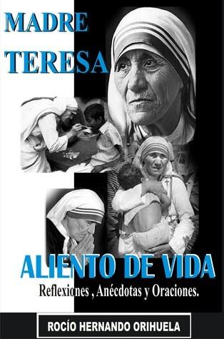 Madre Teresa: Aliento de Vida: Reflexiones,anécdotas y Oraciones  by  Rocio Hernando Orihuela