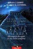 Le profezie dei Maya: Alla scoperta dei segreti di una civiltà scomparsa Adrian G. Gilbert