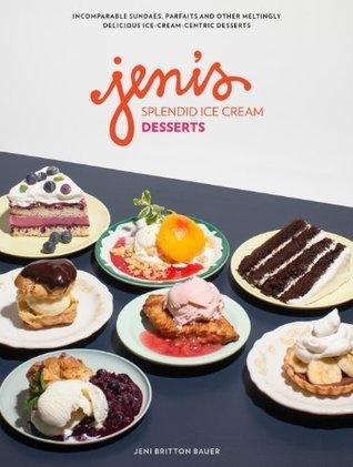 Jenis Splendid Ice Cream Desserts  by  Jeni Britton Bauer