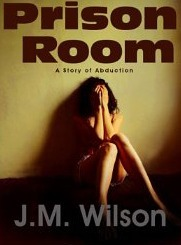 Prison Room: A Story of Abduction J.M. Wilson
