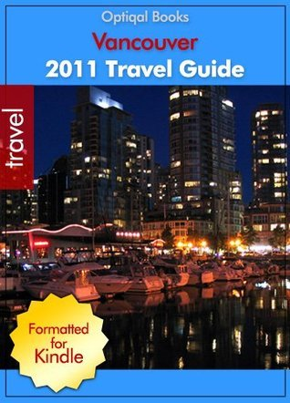 2011 - Vancouver Canada Illustrated Travel Guide  by  Optiqal Books