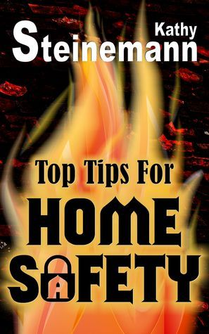 Top Tips for Home Safety  by  Kathy Steinemann