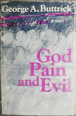 God, pain, and evil  by  George Arthur Buttrick
