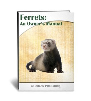Ferrets: An Owners Manual Ryan Caldbeck