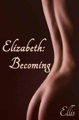 Elizabeth: Becoming  by  Ellis