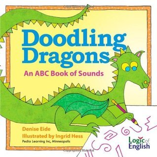 Doodling Dragons: An ABC Book of Sounds Denise Eide