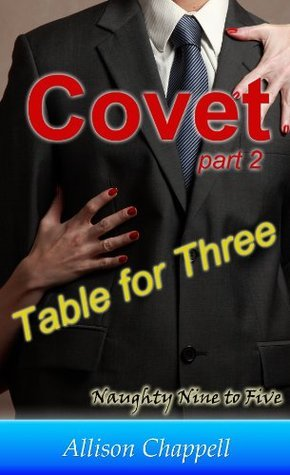 Covet: Book 2 - Table for Three  by  Allison Chappell