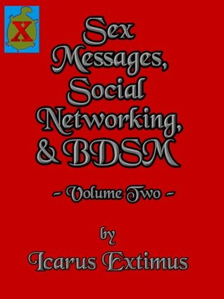 Sex Messages, Social Networking & BDSM (Exploration in the Building of Passion while Entering the BDSM World) (Sex Messages, Social Networking BDSM  by  Icarus Extimus