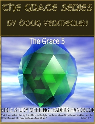 The Grace series: 5 Church Meetings - 5 Ministries - Bible Study Meeting Handbook  by  Doug Vermeulen