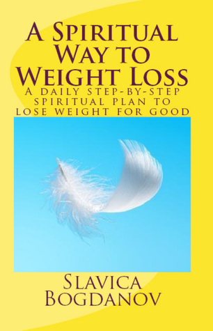 A Spiritual Way to Weight Loss: A daily planner for step-by-step spiritual plan to losing weight for good Slavica Bogdanov
