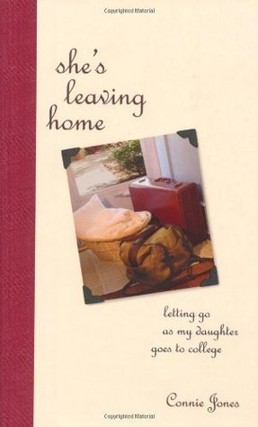 Shes Leaving Home: Letting Go As Daughter Goes To College Connie Jones