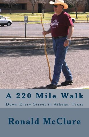A 220 Mile Walk Down Every Street in Athens, Texas  by  Ronald Mcclure
