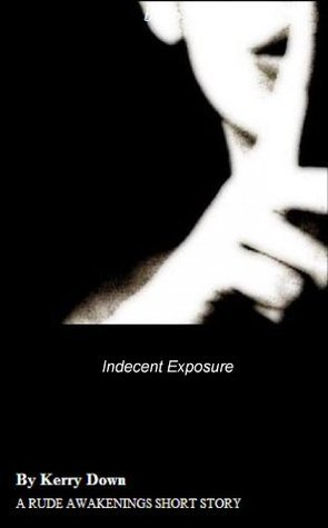 Indecent Exposure  by  Kerry Down
