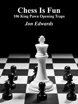 106 King Pawn Opening Traps (Chess is Fun) [Kindle Edition] Jon Edwards