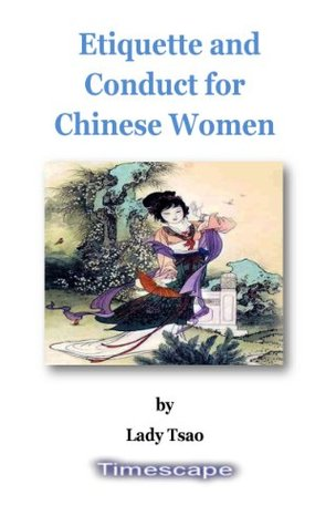 Etiquette and Conduct for Chinese Women  by  Lady Tsao