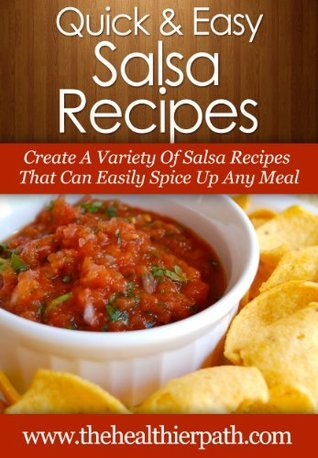 Salsa Recipes: Create A Variety Of Salsa Recipes That Can Easily Spice Up Any Meal.  by  Mary Miller