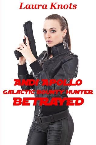 Andi Apollo Galatic Bounty Hunter Betrayed  by  Laura Knots