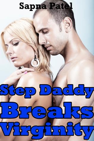 Step Daddy Breaks Virginity  by  Sapna Patel