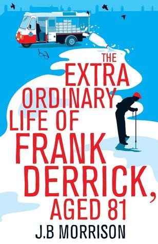 The Extra Ordinary Life of Frank Derrick, Age 81 J.B. Morrison