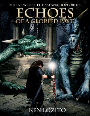 Echoes of a Gloried Past (The Safanarion Order #2)  by  Ken Lozito