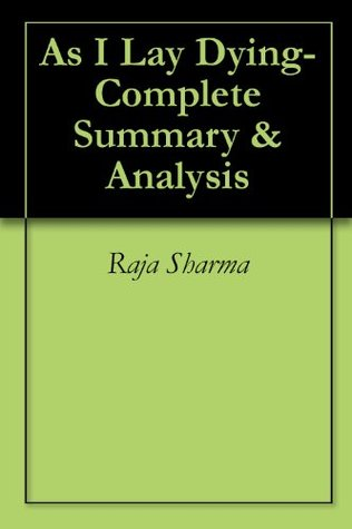 As I Lay Dying-Complete Summary & Analysis  by  Raja Sharma
