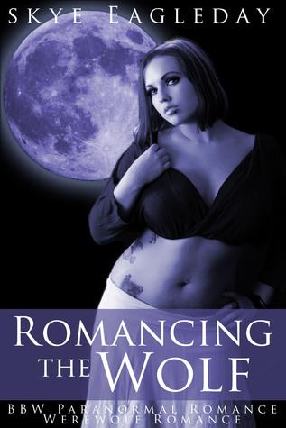 Romancing the Wolf (BBW Paranormal Romance/Werewolf Romance)  by  Skye Eagleday