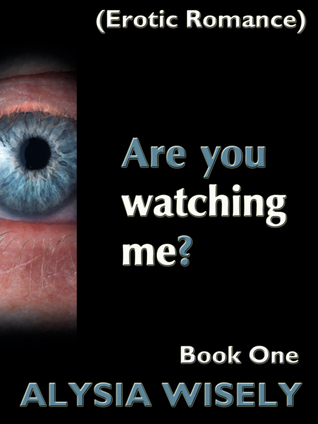 Are You Watching Me? Book One  by  Alysia Wisely