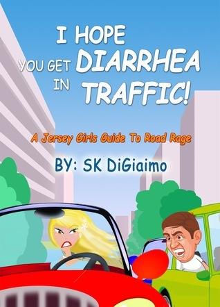 I Hope You Get Diarrhea In Traffic! SK DiGiaimo