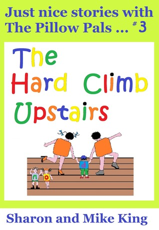 Pillow Pals #3: The Hard Climb Upstairs  by  Sharon and Mike King
