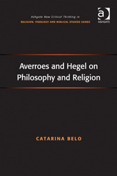 Averroes and Hegel on Philosophy and Religion  by  Catarina Belo