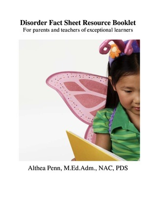 Disorder Fact Sheet Resource Booklet: For parents and teachers of exceptional learners  by  Althea Penn