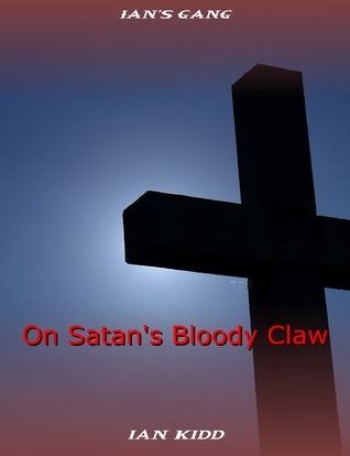 Ians Gang: On Satans Bloody Claw  by  Ian Kidd
