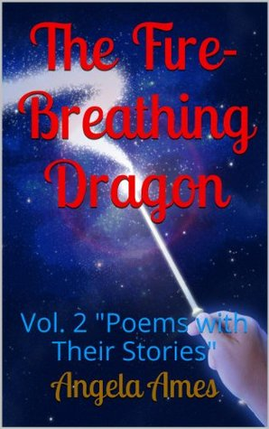 The Fire-Breathing Dragon (Poems with Their Stories  by  Angela Ames