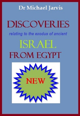 Discoveries Relating To Biblical Exodus  by  Dr Michael Jarvis