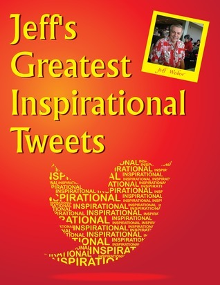 Jeffs Greatest Inspirational Tweets Jeffrey Weber