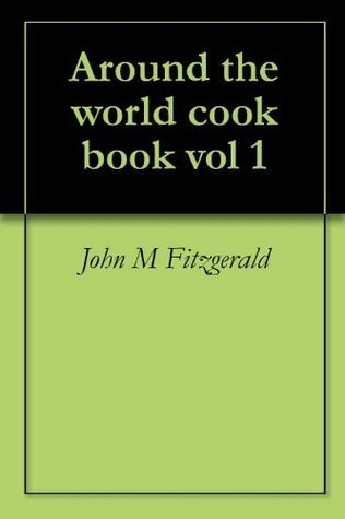 Around the world cook book vol 1  by  John M. Fitzgerald