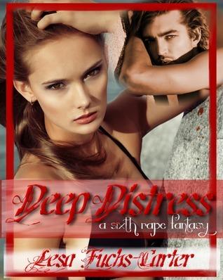 Deep Distress: A Sixth Rape Fantasy  by  Lesa Fuchs-Carter