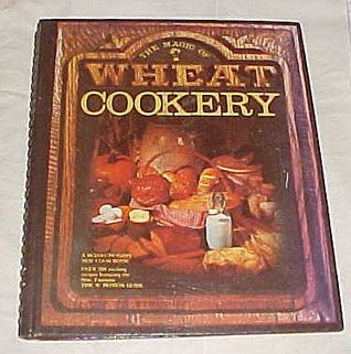 The Magic of Wheat Cookery: A Revolutionary New Cookbook: Over 300 Exciting Recipes Featuring the New Fantastic Time N Motion Guide Spiral Bound 1982 Lorraine Dilworth Tyler