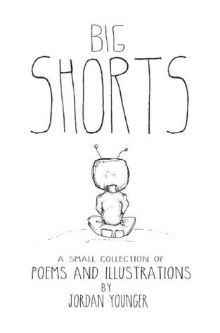 Big Shorts: A Small Collection of Poems and Illustrations Jordan Younger