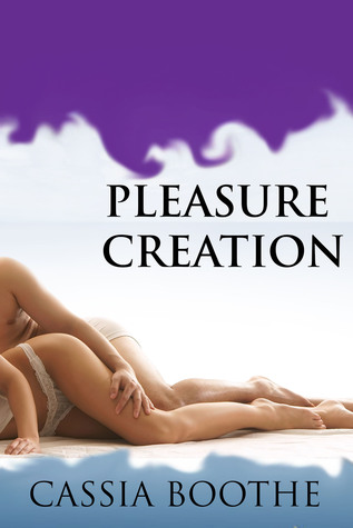 Pleasure Creation  by  Cassia Boothe