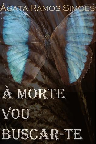 À Morte Vou Buscar-te  by  Ágata Ramos Simões