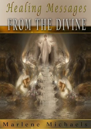 Healing Messages From The Divine  by  Marlene Michaels