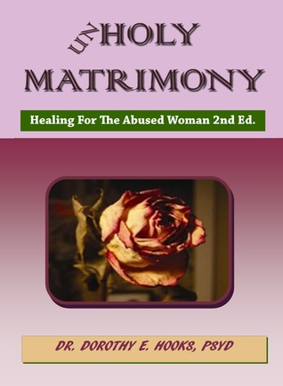 Unholy Matrimony: Healing For The Abused Woman 2nd Ed  by  Dorothy E. Hooks
