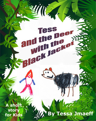 Tess and the Deer with the Black Jacket Tessa Jmaeff