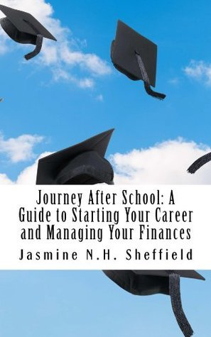 Journey After School: A Guide to Starting Your Career and Managing Your Finances Jasmine Nichole Harris Sheffield