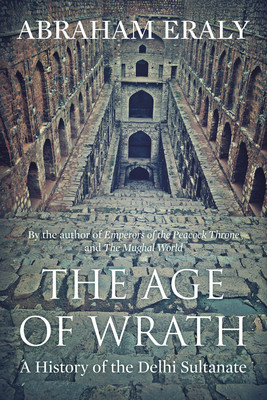 The Age of Wrath: A History of the Delhi Sultanate Abraham Eraly