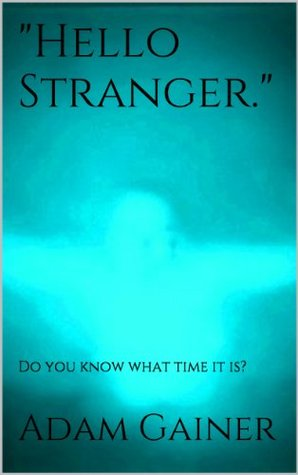Hello Stranger: Do you know what time it is?  by  Adam Gainer