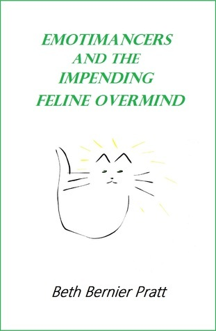 Emotimancers and the Impending Feline Overmind  by  Beth B. Pratt
